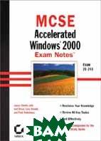 MCSE: Accelerated Windows 2000 Exam Notes Exam 70-240  James Chellis, Anil Desai, Lisa Donald, Paul Robichaux, Chellis et al купить