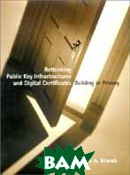 Rethinking Public Key Infrastructures and Digital Certificates: Building in Privacy  Stefan A. Brands купить