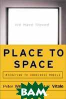 Place to Space: Migrating to E business Models / Перемещение в Сеть. Переход к моделям электронного бизнеса   Peter Weill, Michael Vitale купить