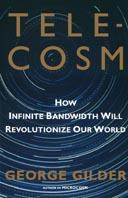 Telecosm : How Infinite Bandwidth Will Revolutionize Our World /  Telecosm, или как беспредельная пропускная способность Сети изменит мир   George Gilder купить