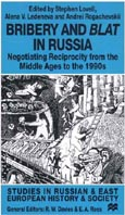 Bribery and Blat in Russia : Negotiating Reciprocity from the Middle Ages to the 1990s (Studies in Russian and East European History and Society) 