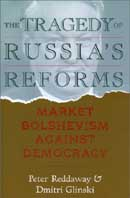 Tragedy of Russia's Reforms : Market Bolshevism Against Democracy 
