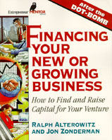Financing Your New Or Growing Business: Finding and Raising Capital for Your Venture 