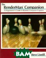 The Renderman Companion: A Programmer's Guide to Realistic Computer Graphics  Steve Upstill купить