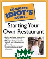 Complete Idiot's Guide to Starting a Restaurant  Howard Cannon, Brian Tarcy купить