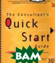 The Consultant's Quick Start Guide: An Action Plan for Your First Year in Business  Elaine Biech ������