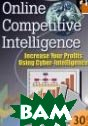 Online Competitive Intelligence : Increase Your Profits Using Cyber-Intelligence 