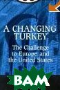 A Changing Turkey: Challenges to Europe and the United States 