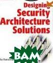 Designing Security Architecture Solutions  Jay Ramachandran купить