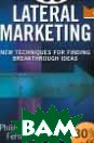 Lateral Marketing : New Techniques for Finding Breakthrough Ideas 
