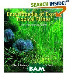 Encyclopedia Of Exotic Tropical Fishes For Freshwater Aquariums /  Энциклопедия  экзотических  тропических пресноводных аквариумных рыб  Neal Pronek купить