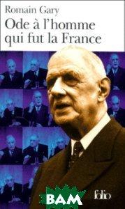 Ode a l`homme qui fut la France et autres textes autour du general de Gaulle