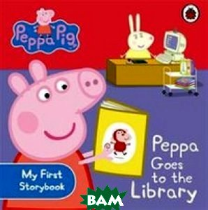 Peppa Pig: Peppa Goes to the Library: My First Storybook. Board book
