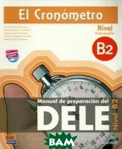 El Cronometro B2. Nivel Intermedio. Manual de preperecion del DELE (+ Audio CD)