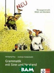 Grammatik mit Sinn Und Verstand: Ubungsgrammatik Mittel- Und Oberstufe