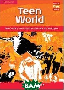 Teen World. Multi-level Photocopiable Activities for Teenagers