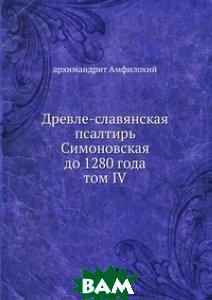 Древле-славянская псалтирь Симоновская до 1280 года. том IV