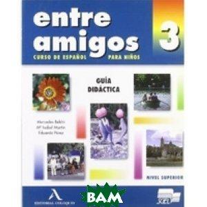 Entre Amigos 3. Tutor`s Manual: Guia Didactica