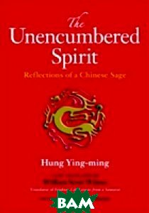 The Unencumbered Spirit: Reflections of a Chinese Sage