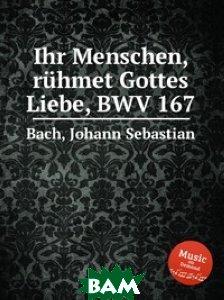 Восславьте, люди, Божию любовь, BWV 167