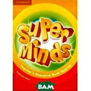 Super Minds Starter. Teacher`s Resource Book