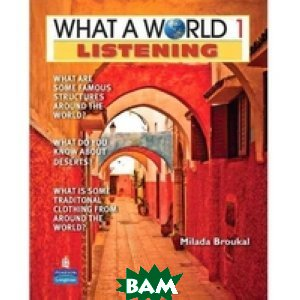 What a World. Listening 1: Amazing Stories from Around the Globe (+ Audio CD)