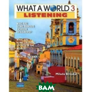 What a World. Listening 3: Amazing Stories from Around the Globe
