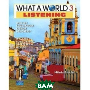 What a World. Listening 3: Amazing Stories from Around the Globe (+ Audio CD)