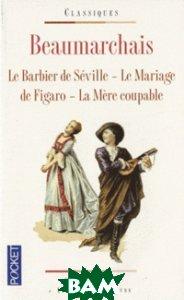 Le Barbier de Seville. Le Mariage de Figaro. La Mere coupable