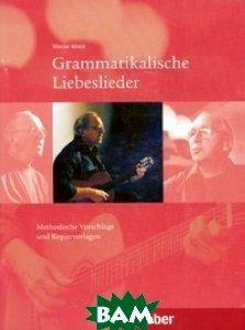 Grammatikalische Liebeslieder: Methodische Vorschlage Und Kopiervorlagen