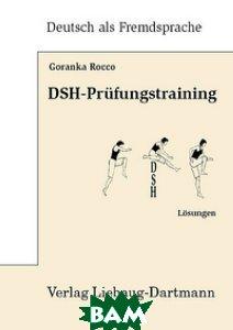 DSH-Prufungstraining. Textproduktion, Horverstehen, Losungen Liebaug-Dartmann e.K.
