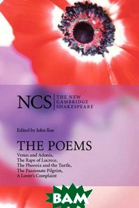 The Poems: Venus and Adonis, The Rape of Lucrece, The Phoenix and the Turtle, The Passionate Pilgrim, A Lover`s Complaint