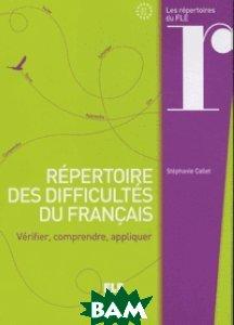 Repertoire des difficultes du francais. Verifier, comprendre, appliquer