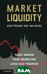 Market Liquidity. Asset Pricing, Risk, and Crises