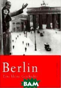Berlin. Eine kleine Geschichte