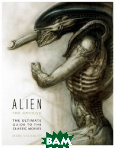 Alien the Archive: The Ultimate Guide to the Classic Movies   купить