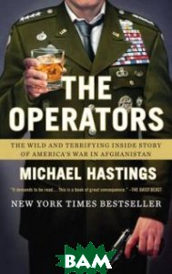 The Operators. The Wild and Terrifying Inside Story of America`s War in Afghanistan