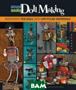 Mixed-media Doll Making. Redefining the Doll with Upcycled Materials