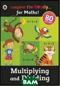 I`m Ready for Maths: Multiplying&Dividing sticker workbook