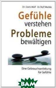 Gef&252;hle verstehen, Probleme bew&228;ltigen: Eine Gebrauchsanleitung f&252;r Gef&252;hle