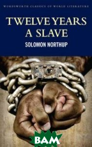 Twelve Years a Slave. Including; Narrative of the Life of Frederick Douglass