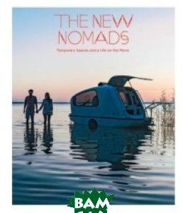 The New Nomads. Temporary Spaces and a Life on the Move