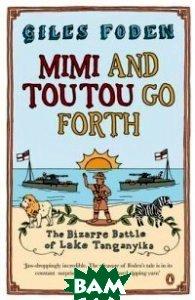 Mimi and Toutou Go Forth. The Bizarre Battle of Lake Tanganyika