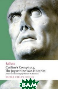 Catiline`s Conspiracy, the Jugurthine War, Histories