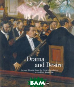 Drama and Desire. Art and Theatre from the French Revolution to the First World War