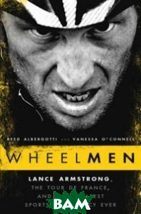 Wheelmen. Lance Armstrong, the Tour de France, and the Greatest Sports Conspiracy Ever
