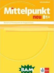 Mittelpunkt / Lehrerhandbuch B1+: Deutsch als Fremdsprache f&252;r Fortgeschrittene
