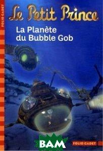Le Petit Prince. Tome 10: La plan&232;te du Bubble Gob