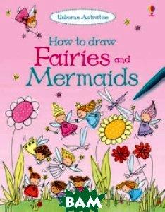 How to Draw Fairies and Mermaids  Fiona Watt купить