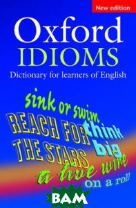 Oxford Idioms. Dictionary for Learners of English